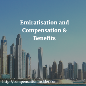 Emiratisation and Compensation & Benefits – part I