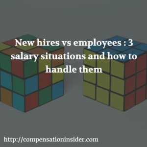 New hires vs employees : 3 salary situations and how to handle them