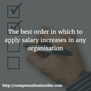 The best order in which to apply salary increases in any organisation