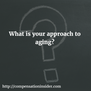 What is your approach to aging ?