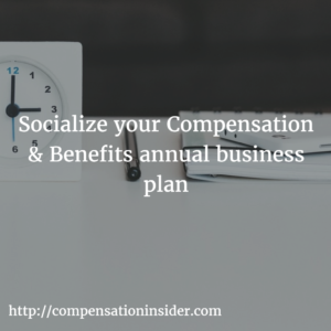 Socialize your Compensation & Benefits annual business plan