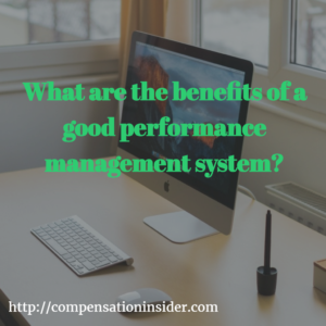 The benefits of a good performance management system
