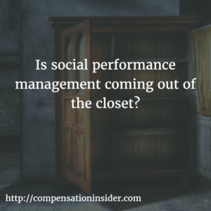 Is social performance management coming out of the closet?