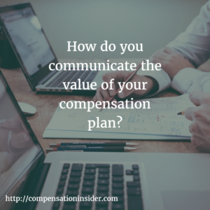 How do you communicate the value of your compensation plan?