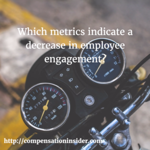 Which metrics indicate a decrease in employee engagement?