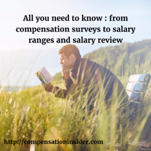 All you need to know : from compensation surveys to salary ranges and salary review