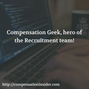Compensation Geek, hero of the Recruitment team !