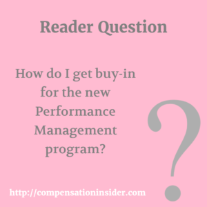 Reader Question – How do I get buy-in for the new Performance Management program ?