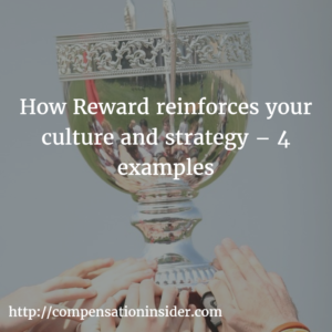 How Reward reinforces your culture and strategy – 4 examples