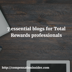 7 essential blogs for Total Rewards professionals