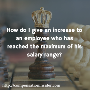 How do i give an increase to an employee who has reached the maximum of his salary range?