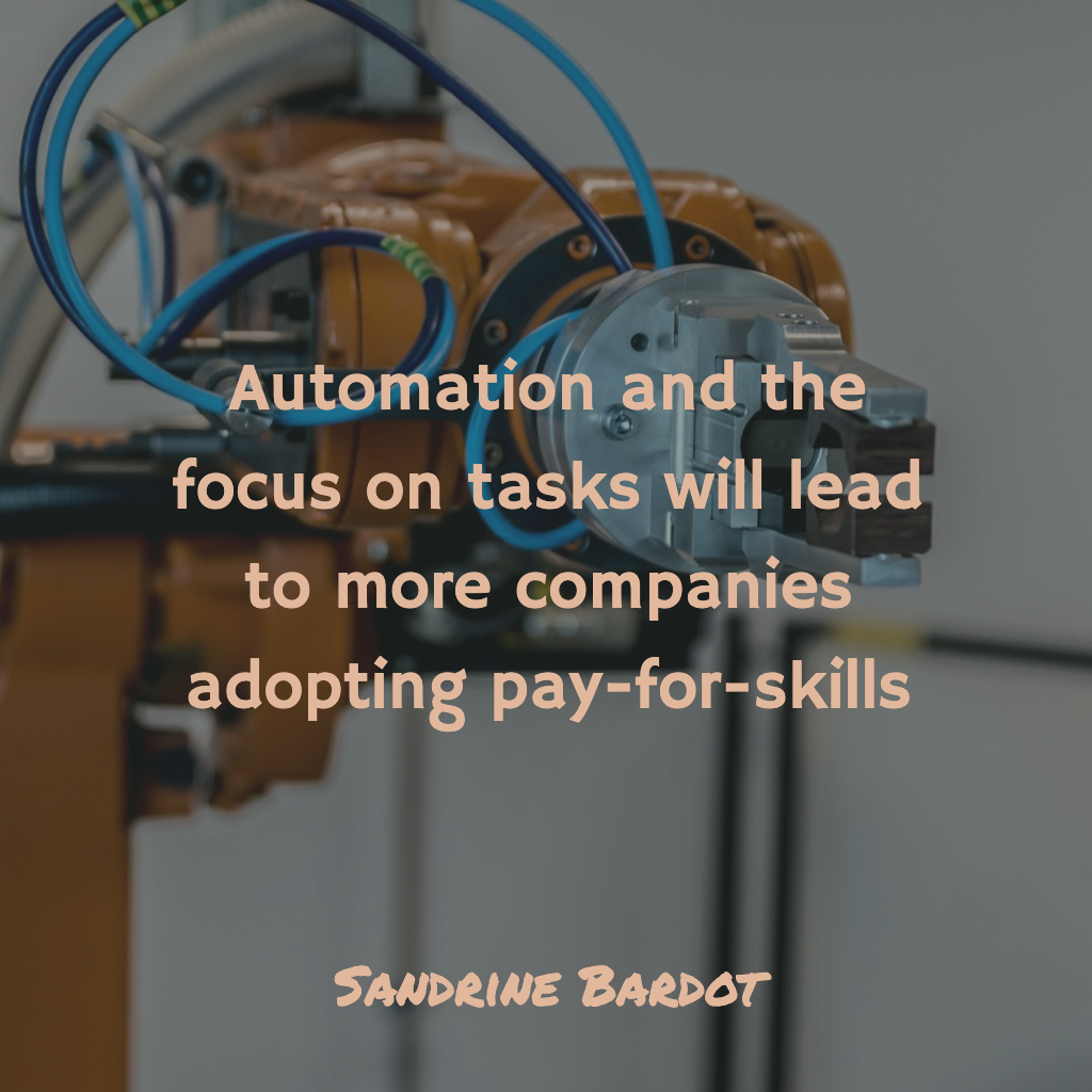 Automation and the focus on tasks will lead to more companies adopting pay-for-skills