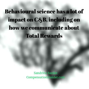 Behavioural science has a lot of impact on C&B, including on how we communicate about Total Rewards