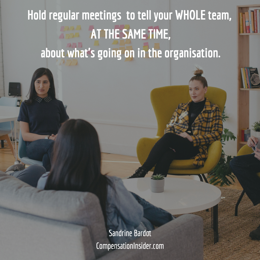 Hold regular meetings t tell your whole team, at the same time, what;s going on in the organisation