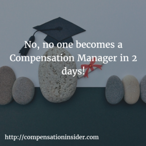 No, no one becomes a Compensation Manager in 2 days