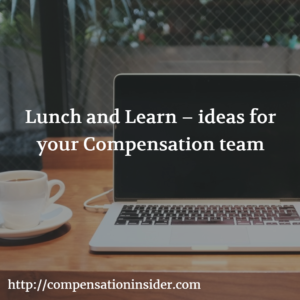 Lunch and Learn – ideas for your Compensation team