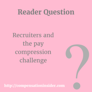 Recruiters and the pay compression challenge