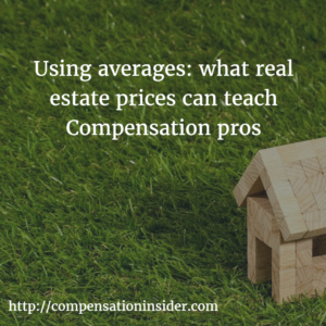Using averages what real estate prices can teach Compensation pros