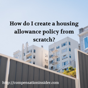 How do I create a housing allowance policy from scratch
